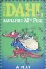 Fantastic Mr Fox A Play