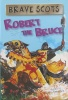 Brave Scots: Robert the Bruce