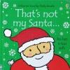 Thats not my Santa(Usborne Touchy-Feely)