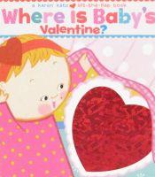 Where Is Babys Valentine?: A Lift-the-Flap Book Karen Katz