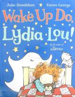 Wake up do, Lydia Lou! Julia Donaldson