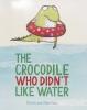 The Crocodile Who Didnt Like Water